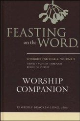 Feasting on the Word Worship Companion: Liturgies for Year A, Volume 2