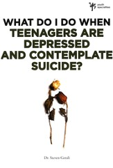 What Do I Do When Teenagers are Depressed and Contemplate Suicide? - eBook