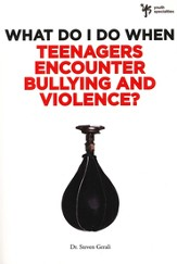 What Do I Do When Teenagers Encounter Bullying and Violence? - eBook