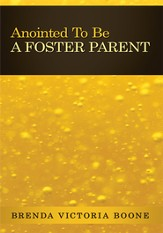 Anointed To Be A Foster Parent - eBook
