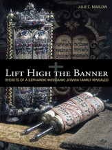 Lift High the Banner: Secrets of a Sephardic Messianic Jewish Family Revealed - eBook