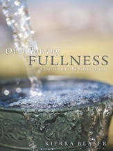 Overflowing Fullness: A Journey into the Father's Heart - eBook