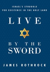 Live by the Sword: Israel's Struggle for Existence in the Holy Land - eBook