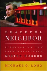 Peaceful Neighbor: Discovering the Countercultural Mister Rogers