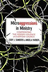 Microaggressions in Ministry: Confronting the Hidden Violence of Everyday Church