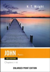 John for Everyone: Part 1 (Chapters 1-10) - Enlarged Print Edition