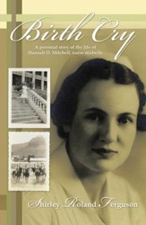 Birth Cry: A personal story of the life of Hannah D. Mitchell, Nurse Midwife - eBook