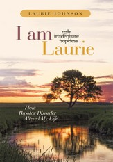 I Am Laurie: How Bipolar Disorder Altered My Life - eBook