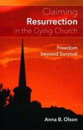Claiming Resurrection in the Dying Church: Freedom Beyond Survival