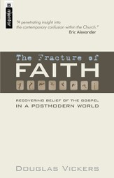 The Fracture of Faith: Recovering Belief of the Gospel In A Postmodern World