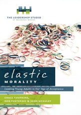 Elastic Morality: Leading Young Adults in Our Age of Acceptance - eBook