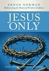 Jesus Only: Rediscovering the Passion of Primitive Godliness - eBook