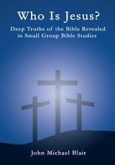 Who is Jesus?: Deep Truths of the Bible Revealed in Small Group Bible Studies - eBook