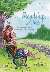 Friendship A to Z: An Inspiring Look at Friendship's Best Blessings