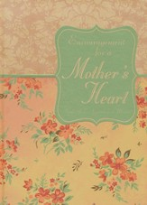 Encouragement for a Mother's Heart: Soul Refreshment   for Moms