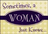 Sometimes, a Woman Just Knows. . .: