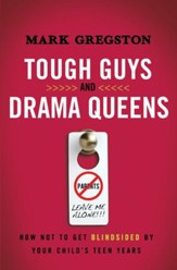 Tough Guys and Drama Queens: How Not to Get Blindsided by Your Child's Teen Years - eBook
