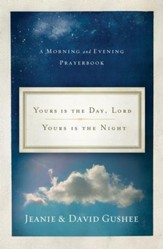 Yours Is the Day, Lord, Yours Is the Night: A Morning and Evening Prayer Book - eBook