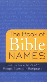 Book of Bible Names: Fast Facts on All 2,026 People Named in Scripture