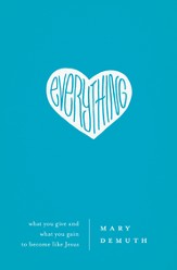 Everything: What You Give and What You Gain to Become Like Jesus - eBook