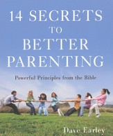 14 Secrets to Better Parenting: Powerful Principles from the Proverbs