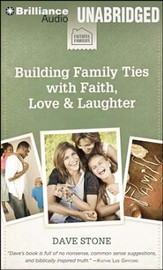 Building Family Ties with Faith, Love, & Laughter - unabridged audiobook on CD