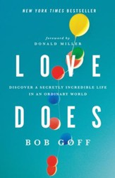 Love Does: Discover a Secretly Incredible Life in an Ordinary World - eBook