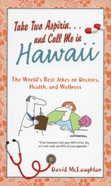 Take Two Aspirin. . .and Call Me in Hawaii: The World's Best Jokes on Doctors, Health, and Wellness - Slightly Imperfect