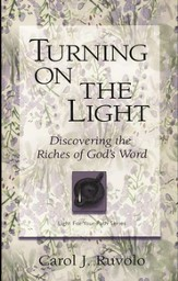 Turning on the Light: Discovering the Riches of God's Word. Light For Your Path Series