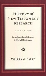 The History of New Testament Research - Vol. 2 - From Jonathan Edwards to Rudolf Bultmann