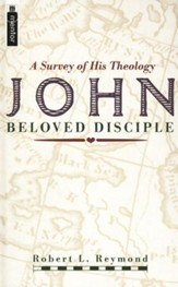 John, Beloved Disciple: A Survey of His Theology