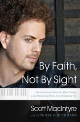 By Faith, Not By Sight: The Inspirational Story of a Blind Prodigy, a Life-Threatening Illness, and an Unexpected Gift - eBook