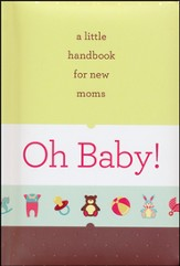 Oh Baby!: A Little Handbook for New Moms