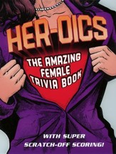 Her-oics: The Amazing Female Trivia Book--With Super Scratch-Off Scoring!