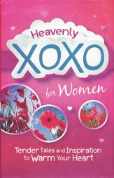 Heavenly XOXO for Women: Tender Tales and Inspiration to Warm Your Heart