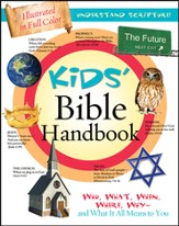 Kids' Bible Handbook: Who, What, When, Where, Why, and What It All Means to You