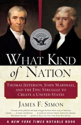 What Kind of Nation: Thomas Jefferson, John Marshall, and the Epic Stru - eBook