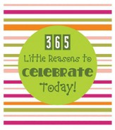 365 Little Reasons to Celebrate Today!