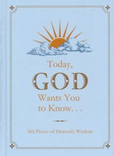 Today, God Wants You to Know...: 365 Pieces of Heavenly Wisdom
