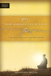 Yes, Your Marriage Can Be Saved: 12 Truths for Rescuing Your Relationship - eBook