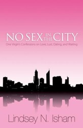 No Sex in the City: One Virgin's Confessions of Love, Lust, Dating, and Waiting - eBook