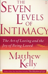 The Seven Levels of Intimacy: The Art of Loving and the Joy of Being Loved