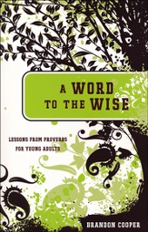A Word to the Wise: Lessons From Proverbs for Young Adults