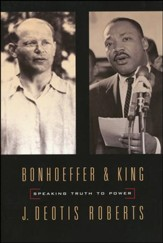 Bonhoeffer and King: Speaking Truth to Power