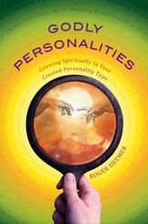 Godly Personalities: Growing Spiritually In Your Created Personality Type