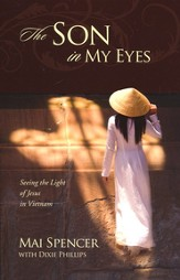 The Son In My Eyes: Seeing the Light of Jesus in Vietnam