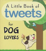 Little Book of Tweets for Dog Lovers: 140 Furry Bits of Inspiration in 140 Characters or Less