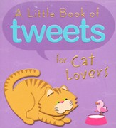Little Book of Tweets for Cat Lovers: 140 Furry Bits of Inspiration in 140 Characters or Less