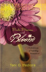 Buds, Blossoms and Bloom: A Kaleidoscope of Unfolding Womanhood - eBook