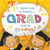 I Want You to Know Grad, You're Groovy!